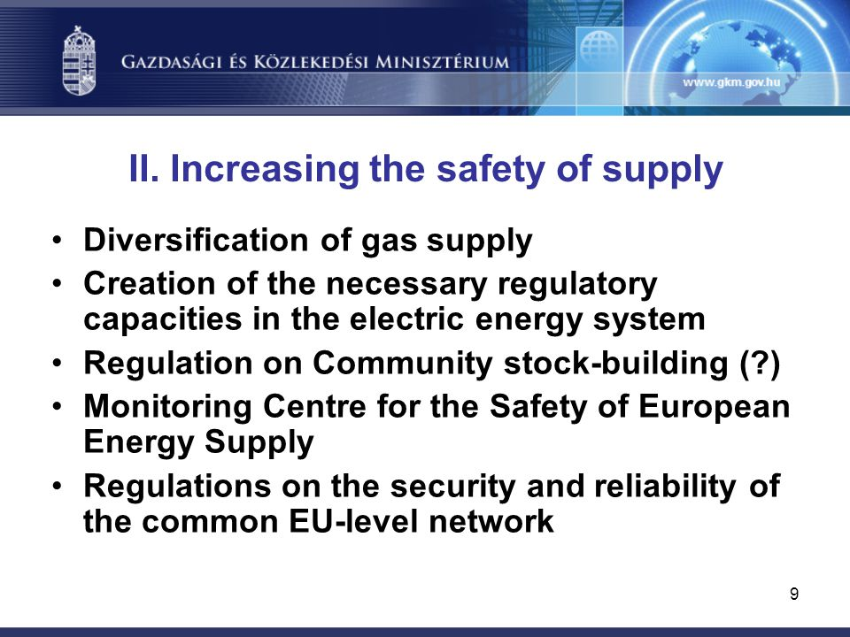 9 II. Increasing the safety of supply Diversification of gas supply Creation of the necessary regulatory capacities in the electric energy system Regu