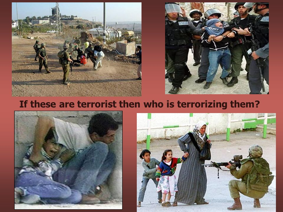 If these are terrorist then who is terrorizing them