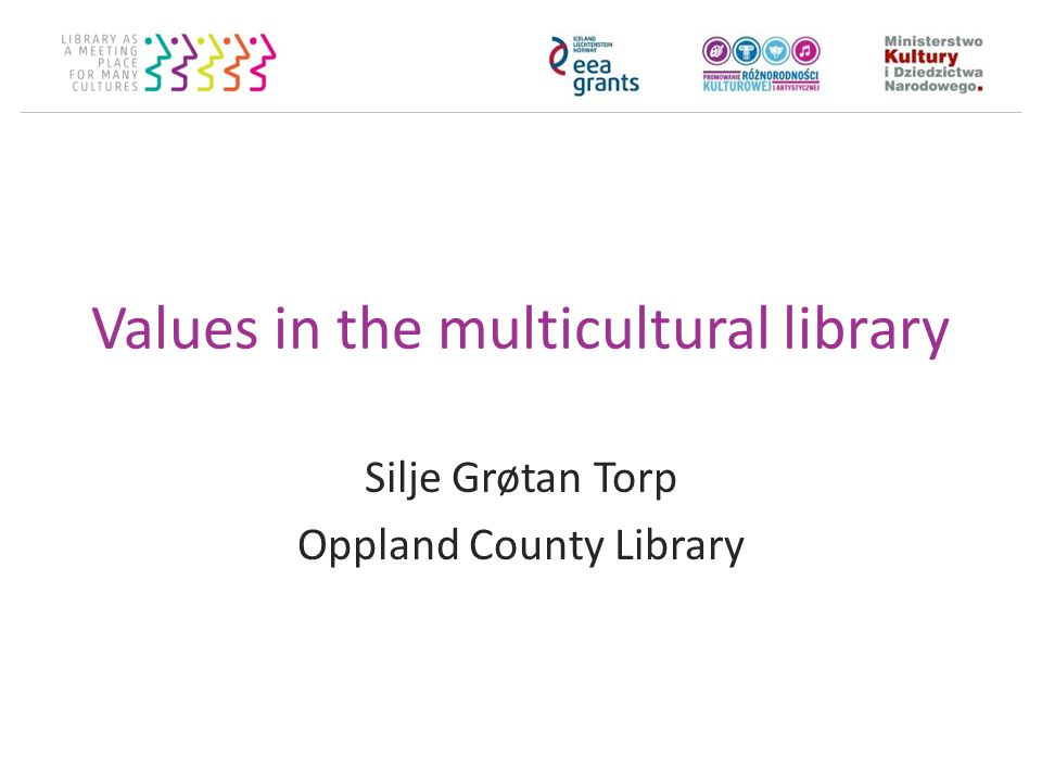 Values in the multicultural library Silje Grøtan Torp Oppland County Library
