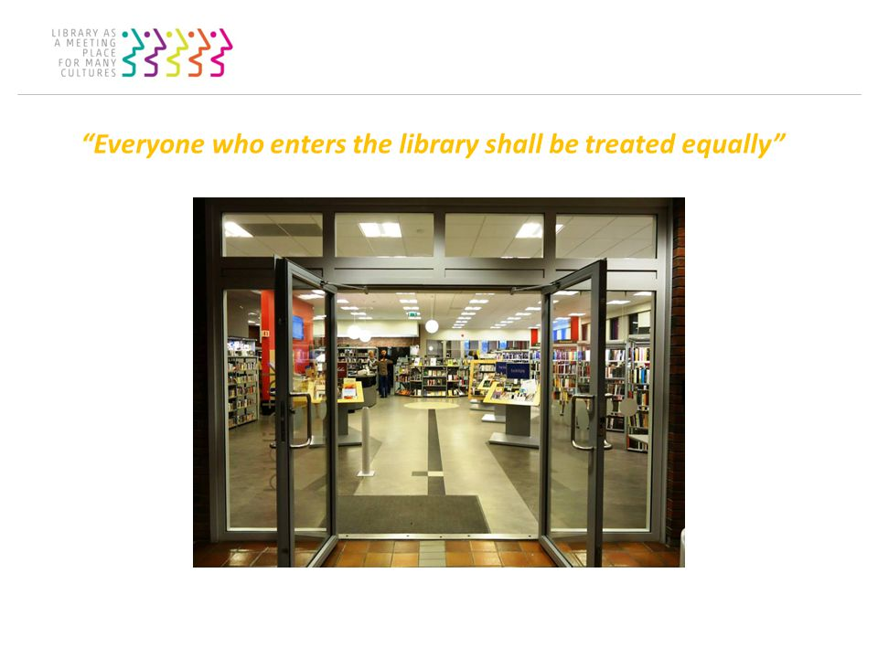 Everyone who enters the library shall be treated equally