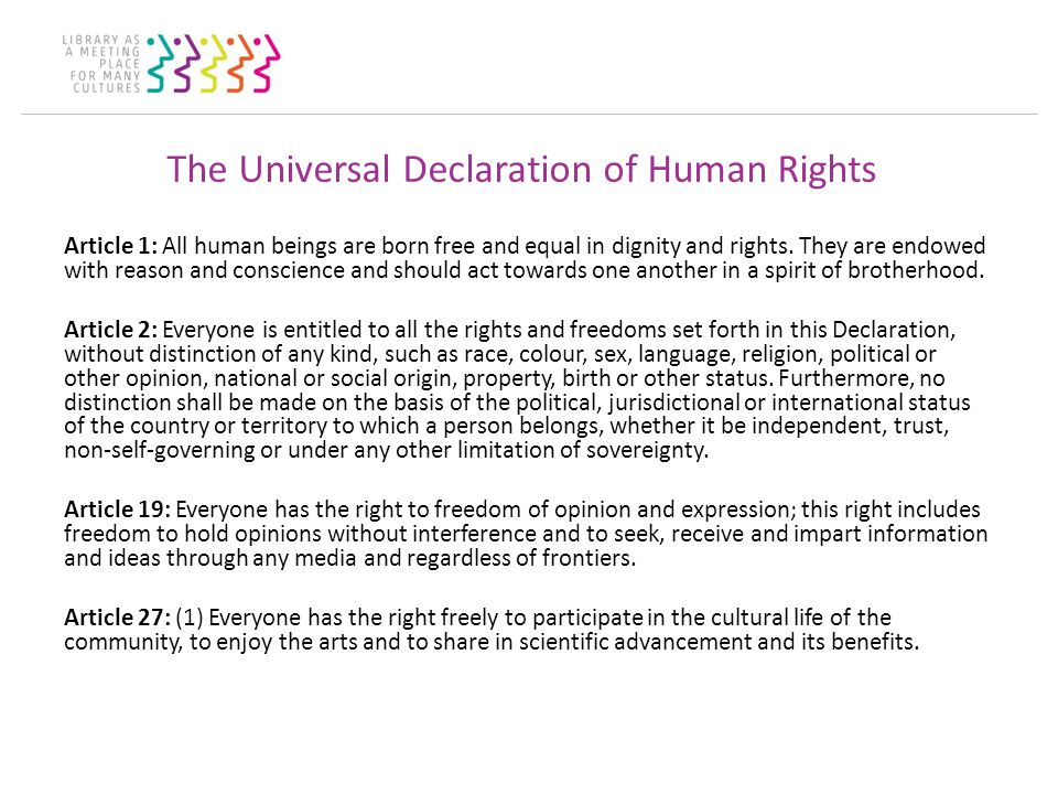 The Universal Declaration of Human Rights Article 1: All human beings are born free and equal in dignity and rights.