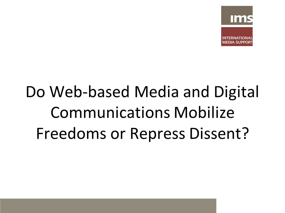 Do Web-based Media and Digital Communications Mobilize Freedoms or Repress Dissent