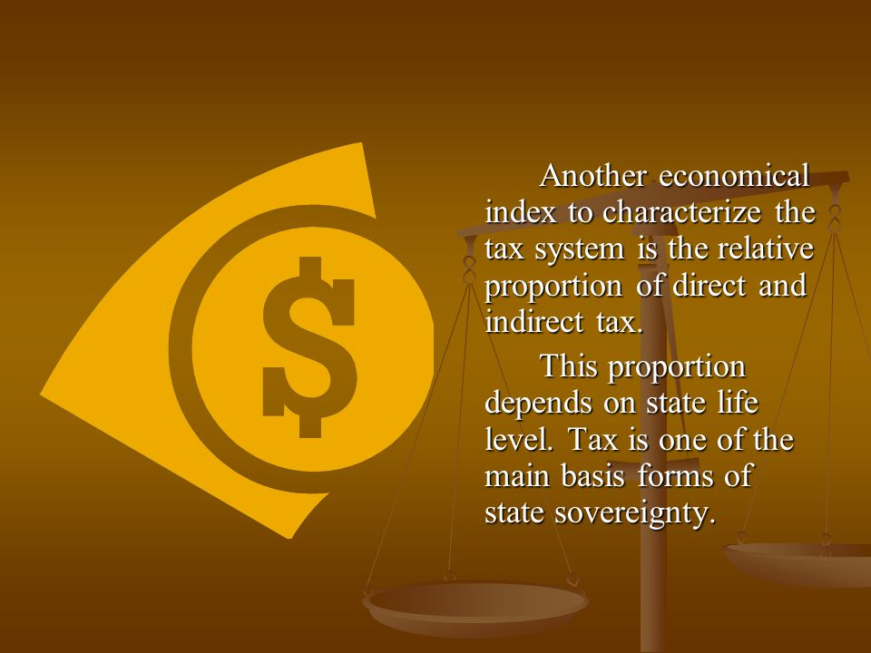 Another economical index to characterize the tax system is the relative proportion of direct and indirect tax.