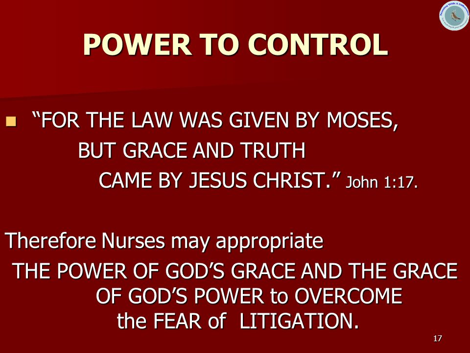 """17 POWER TO CONTROL """"FOR THE LAW WAS GIVEN BY MOSES, """"FOR THE LAW WAS GIVEN BY MOSES, BUT GRACE AND TRUTH BUT GRACE AND TRUTH CAME BY JESUS CHRIST."""" J"""