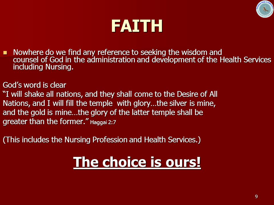 9 FAITH Nowhere do we find any reference to seeking the wisdom and counsel of God in the administration and development of the Health Services including Nursing.