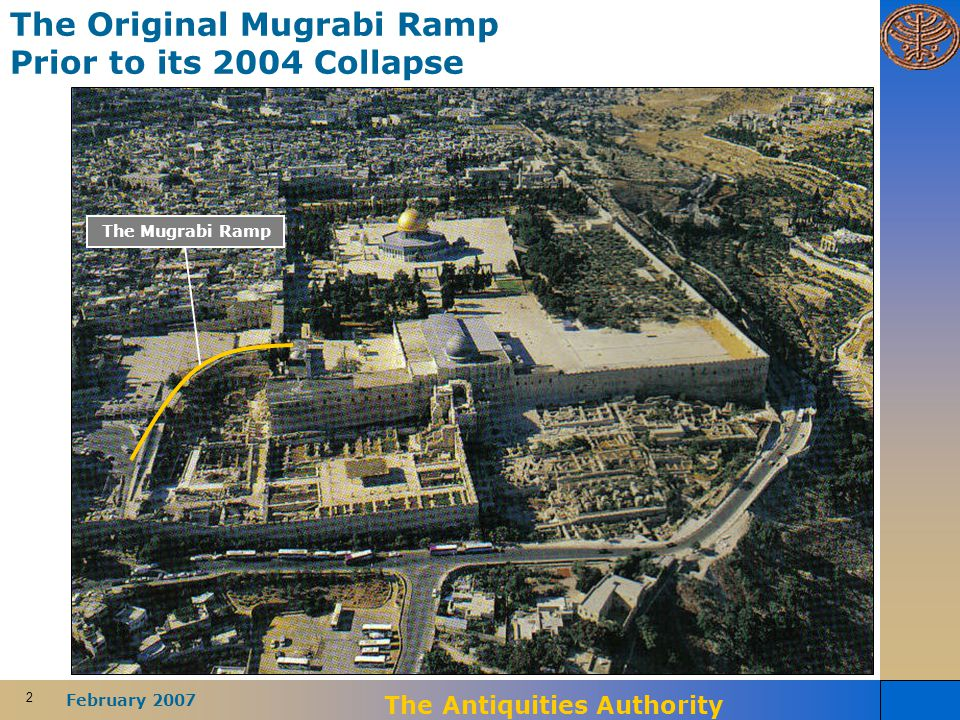 2 February 2007 The Antiquities Authority The Mugrabi Ramp The Original Mugrabi Ramp Prior to its 2004 Collapse