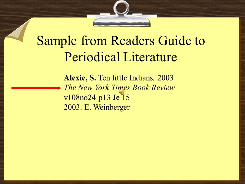 Periodical Guide A periodical guide is a magazine index referenced by author and subject.