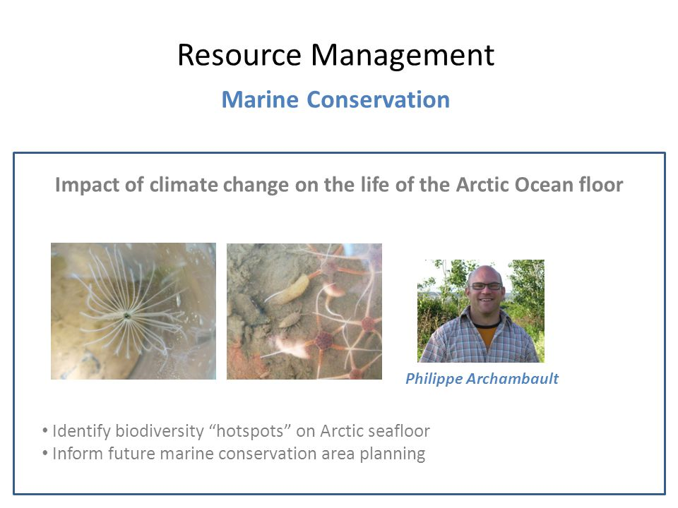 "Impact of climate change on the life of the Arctic Ocean floor Resource Management Marine Conservation Philippe Archambault Identify biodiversity ""hot"