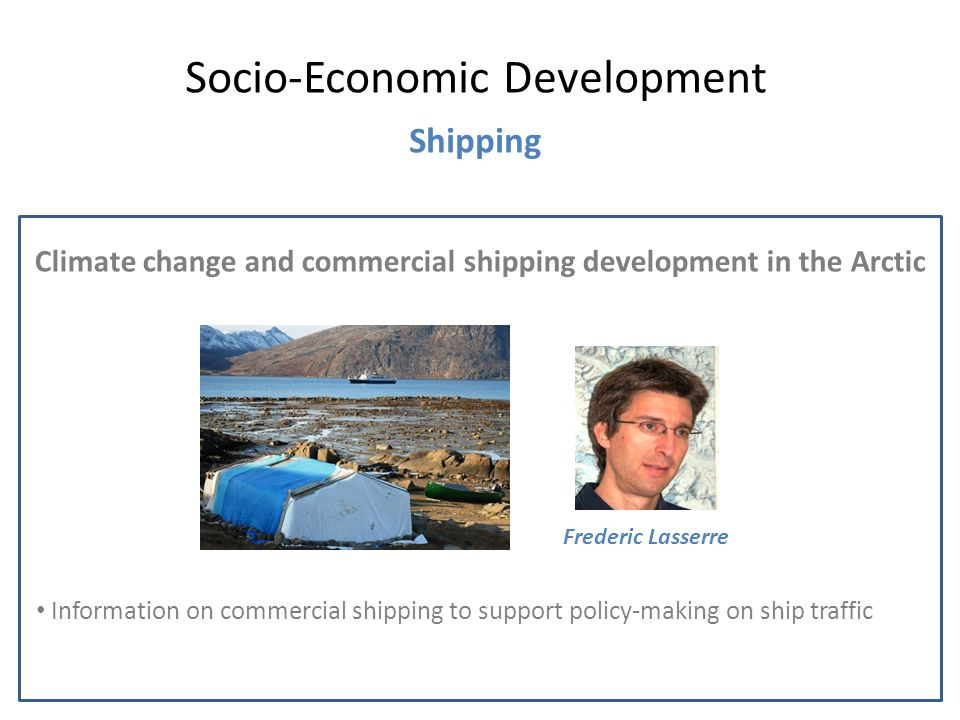 Climate change and commercial shipping development in the Arctic Socio-Economic Development Shipping Frederic Lasserre Information on commercial shipp