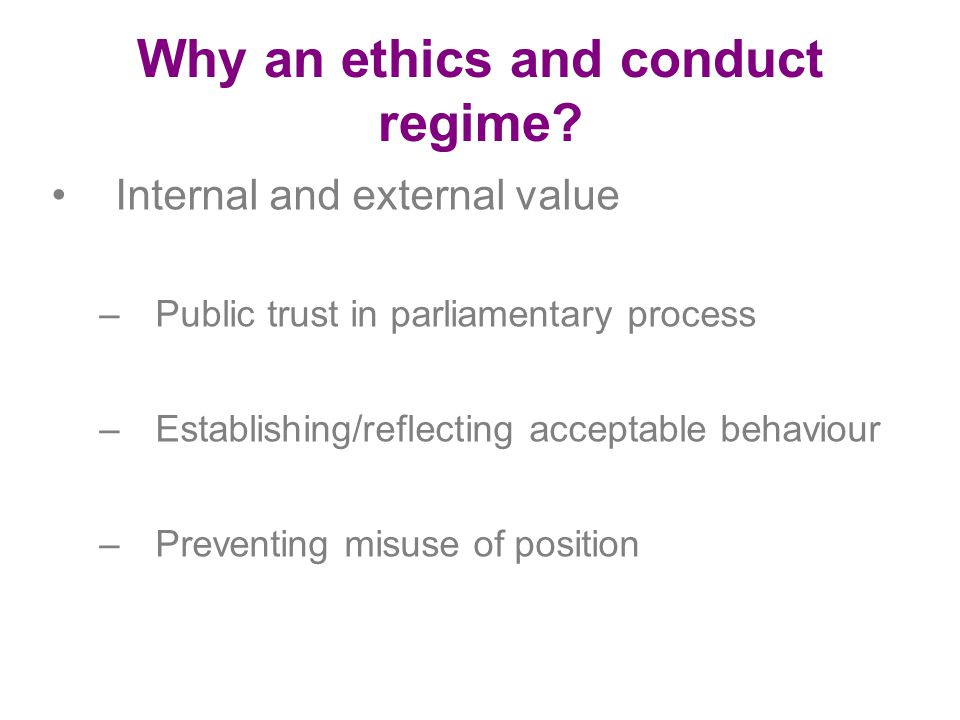 Why an ethics and conduct regime.