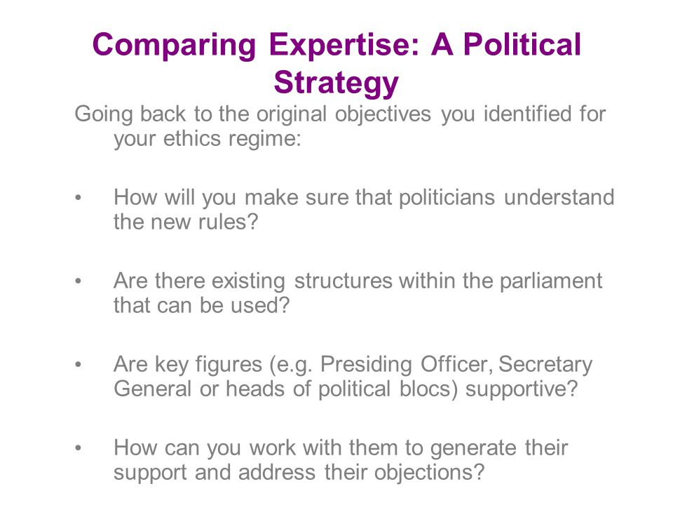 Comparing Expertise: A Political Strategy Going back to the original objectives you identified for your ethics regime: How will you make sure that politicians understand the new rules.