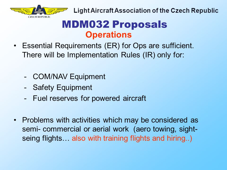 Light Aircraft Association of the Czech Republic Essential Requirements (ER) for Ops are sufficient.