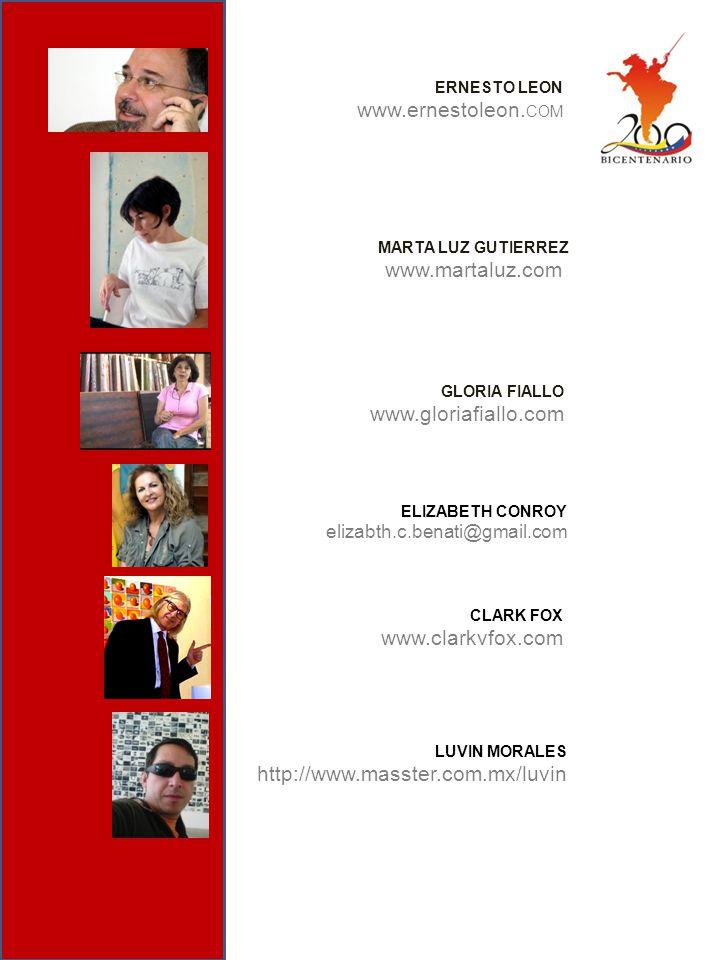 ERNESTO LEON www.ernestoleon. COM GLORIA FIALLO www.gloriafiallo.com MARTA LUZ GUTIERREZ www.martaluz.com ELIZABETH CONROY elizabth.c.benati@gmail.com