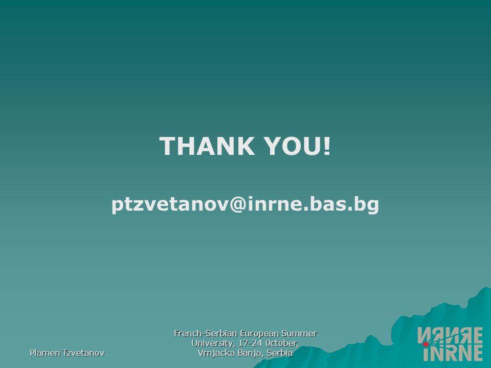 Plamen Tzvetanov French-Serbian European Summer University, 17-24 0ctober, Vrnjacka Banja, Serbia THANK YOU.
