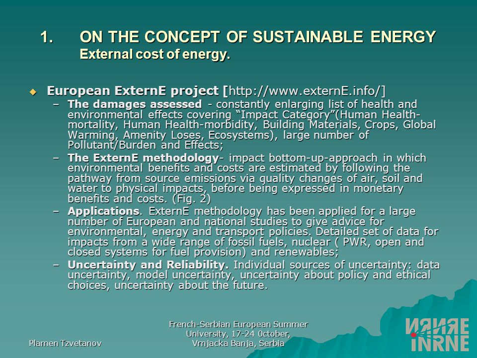 Plamen Tzvetanov French-Serbian European Summer University, 17-24 0ctober, Vrnjacka Banja, Serbia 1.ON THE CONCEPT OF SUSTAINABLE ENERGY External cost of energy.