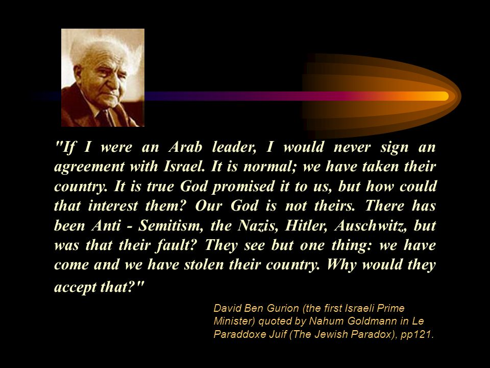 If I were an Arab leader, I would never sign an agreement with Israel.