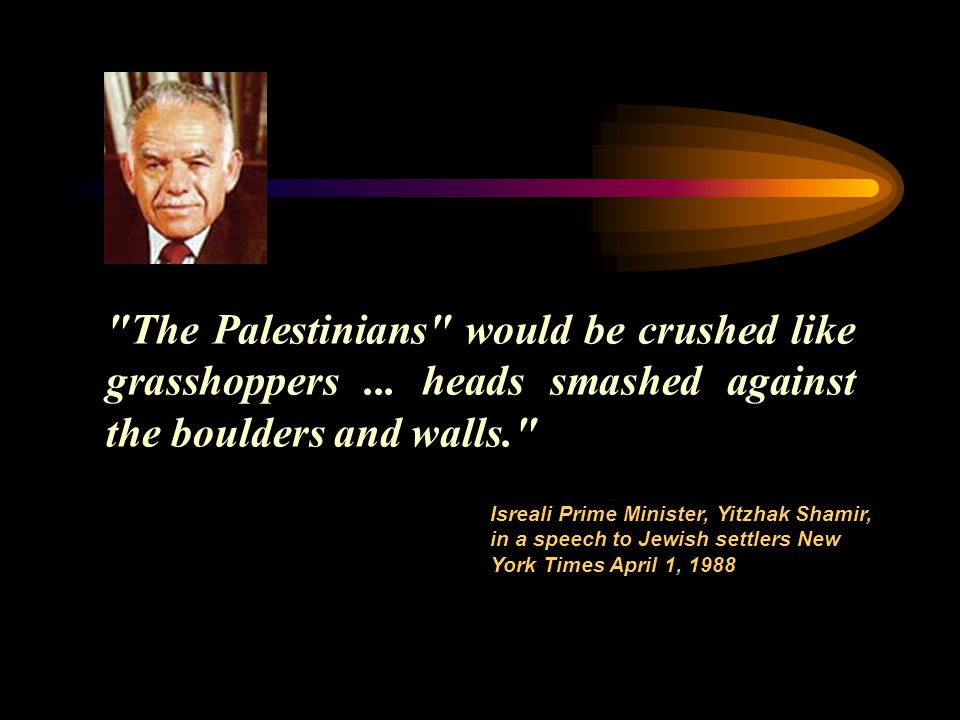 The Palestinians would be crushed like grasshoppers...
