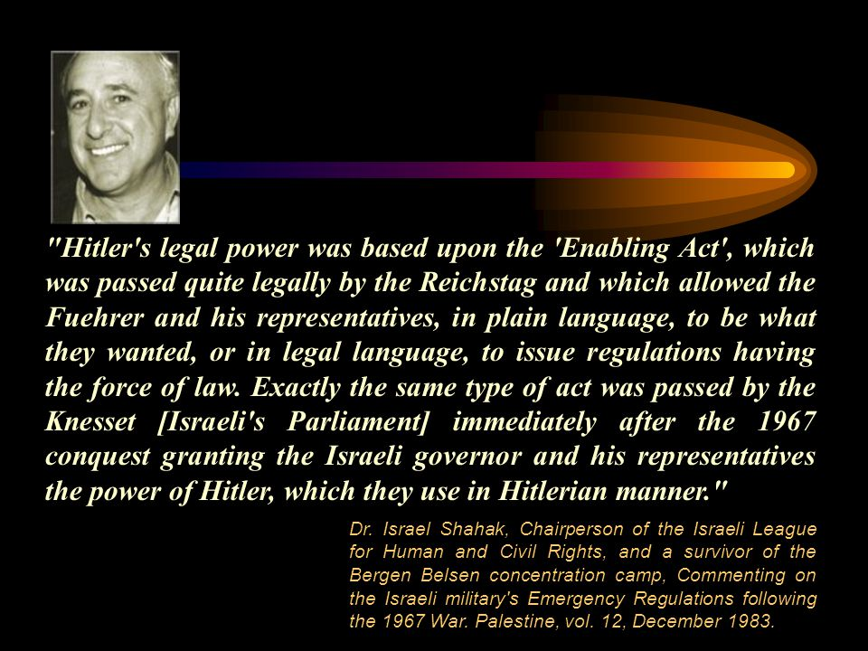 Hitler s legal power was based upon the Enabling Act , which was passed quite legally by the Reichstag and which allowed the Fuehrer and his representatives, in plain language, to be what they wanted, or in legal language, to issue regulations having the force of law.