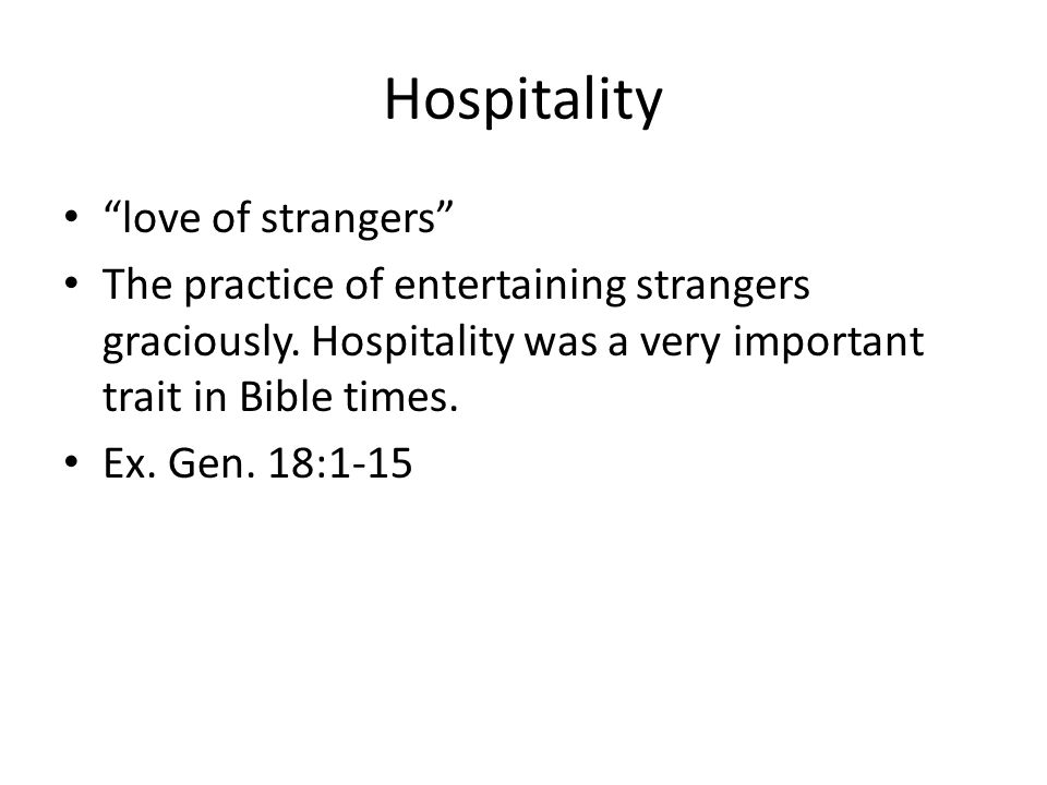 Hospitality love of strangers The practice of entertaining strangers graciously.