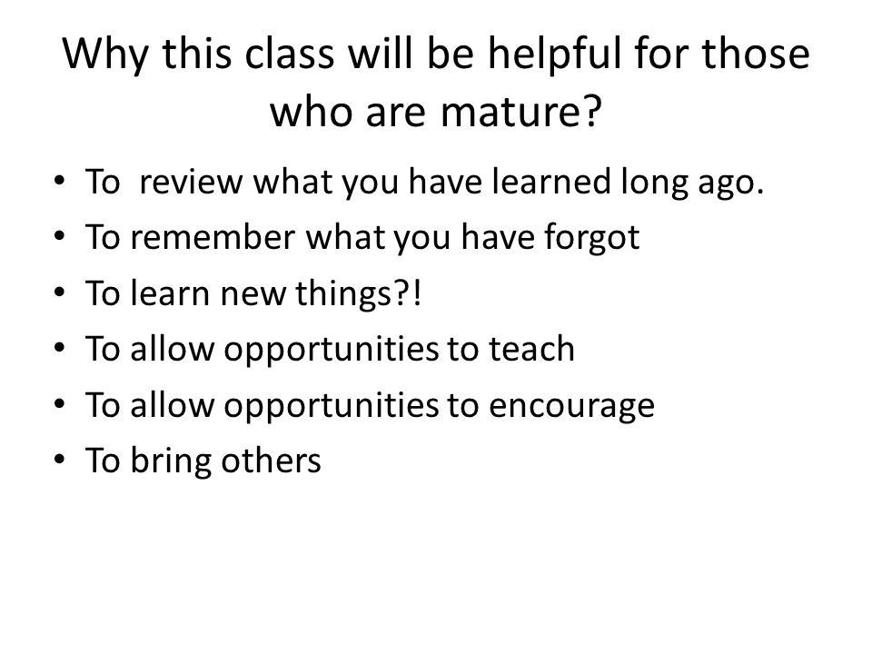 Why this class will be helpful for those who are mature.