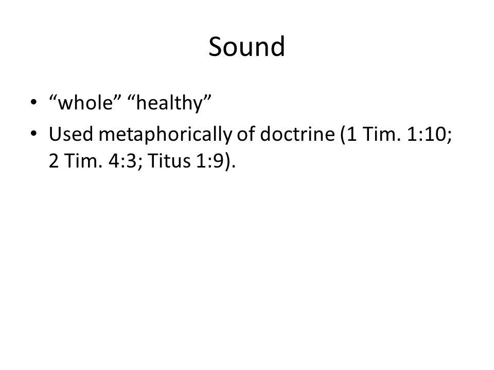 Sound whole healthy Used metaphorically of doctrine (1 Tim. 1:10; 2 Tim. 4:3; Titus 1:9).
