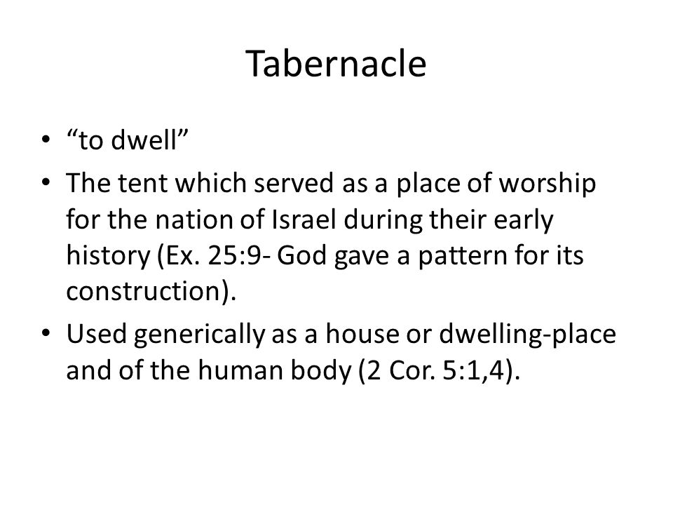 Tabernacle to dwell The tent which served as a place of worship for the nation of Israel during their early history (Ex.
