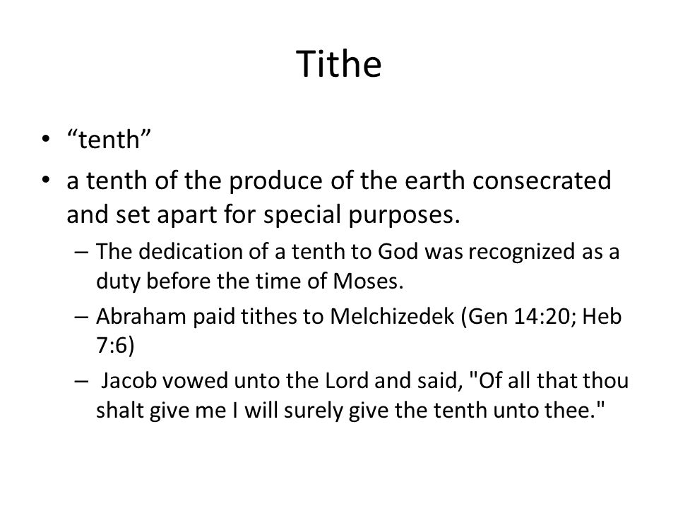 Tithe tenth a tenth of the produce of the earth consecrated and set apart for special purposes.