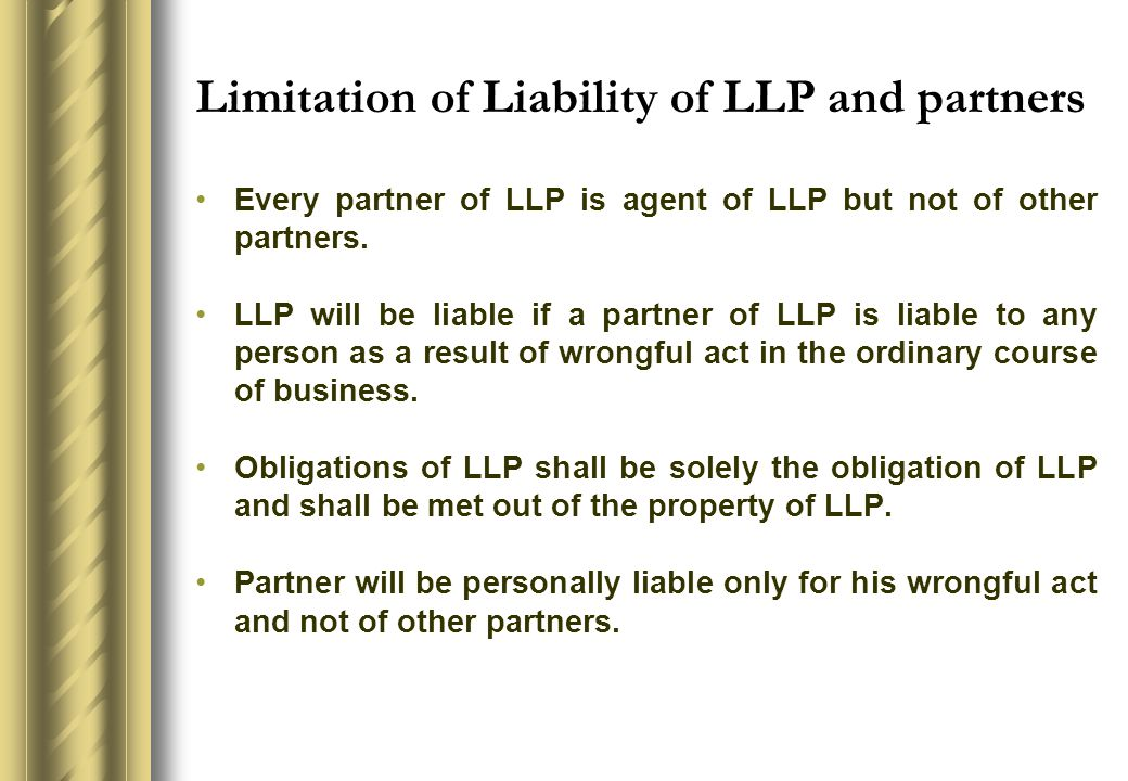 Limitation of Liability of LLP and partners Every partner of LLP is agent of LLP but not of other partners.