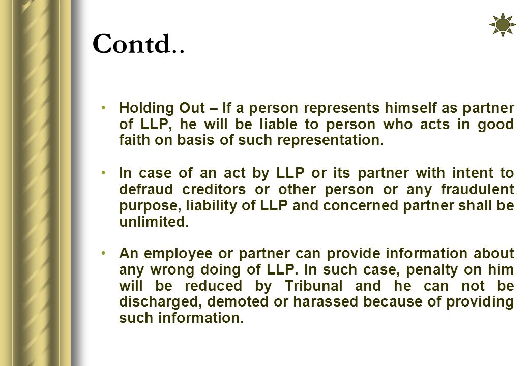 Contd.. Holding Out – If a person represents himself as partner of LLP, he will be liable to person who acts in good faith on basis of such representa