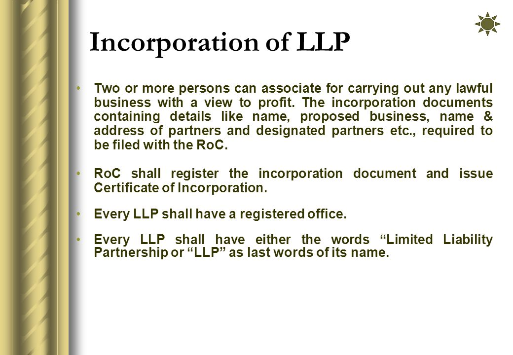 Incorporation of LLP Two or more persons can associate for carrying out any lawful business with a view to profit.