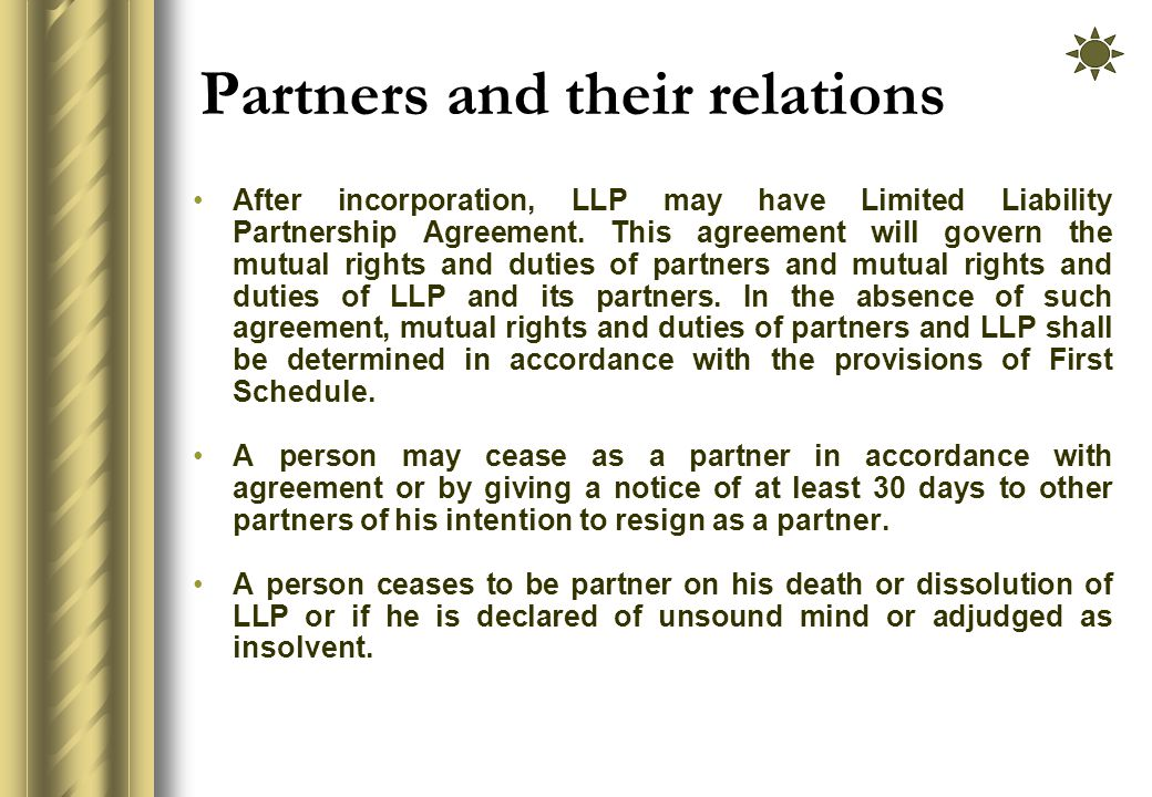 Partners and their relations After incorporation, LLP may have Limited Liability Partnership Agreement.