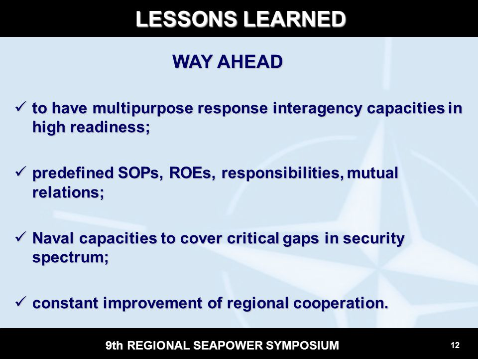 12 9th REGIONAL SEAPOWER SYMPOSIUM LESSONS LEARNED to have multipurpose response interagency capacities in high readiness; to have multipurpose respon