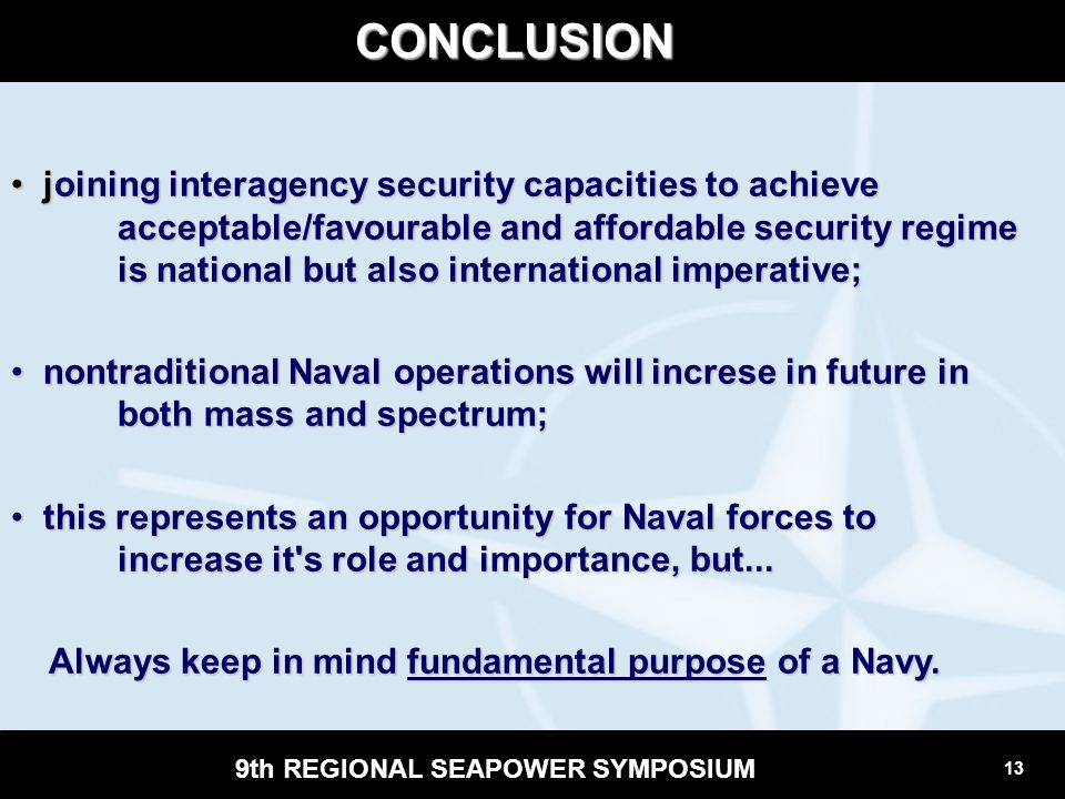 13 9th REGIONAL SEAPOWER SYMPOSIUM CONCLUSION joining interagency security capacities to achieve acceptable/favourable and affordable security regime