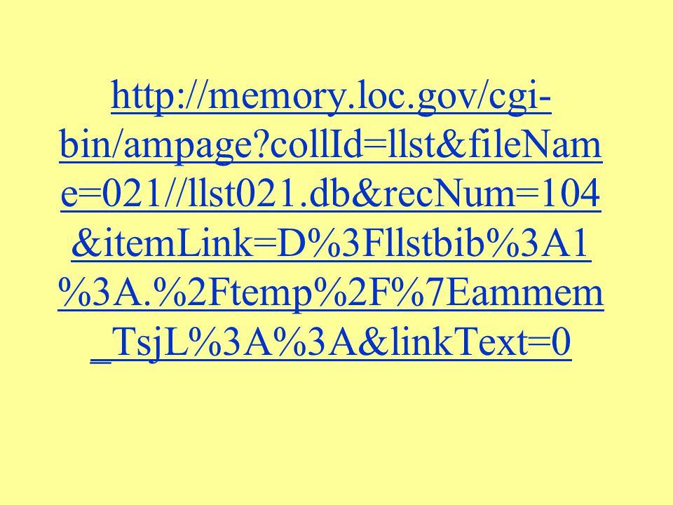 http://memory.loc.gov/cgi- bin/ampage?collId=llst&fileNam e=021//llst021.db&recNum=104 &itemLink=D%3Fllstbib%3A1 %3A.%2Ftemp%2F%7Eammem _TsjL%3A%3A&li