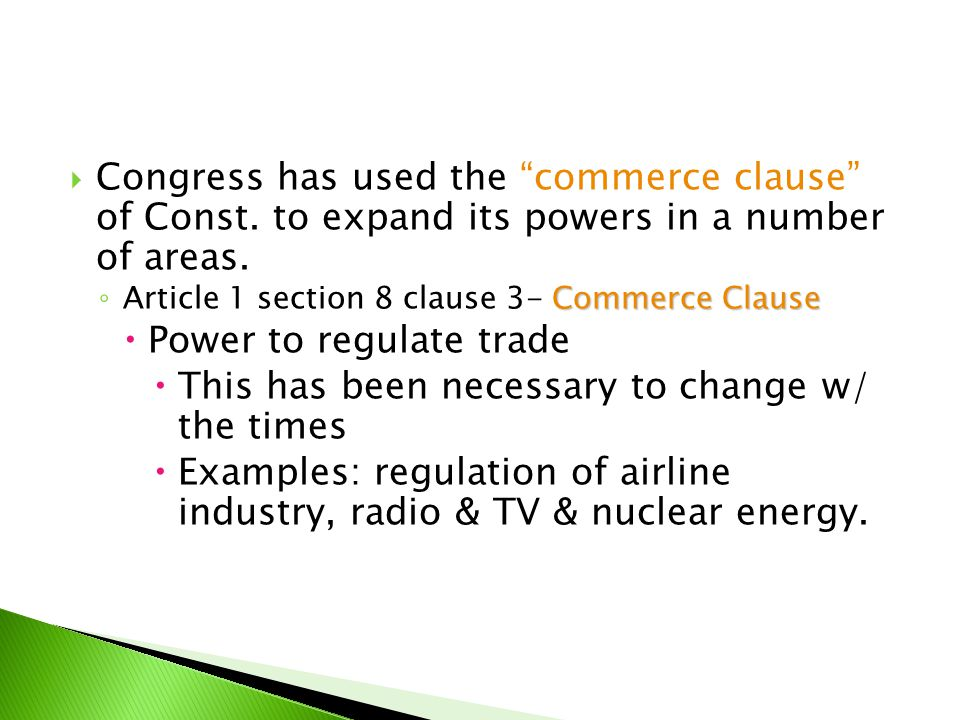 " Congress has used the ""commerce clause"" of Const. to expand its powers in a number of areas. Commerce Clause ◦ Article 1 section 8 clause 3- Commerc"