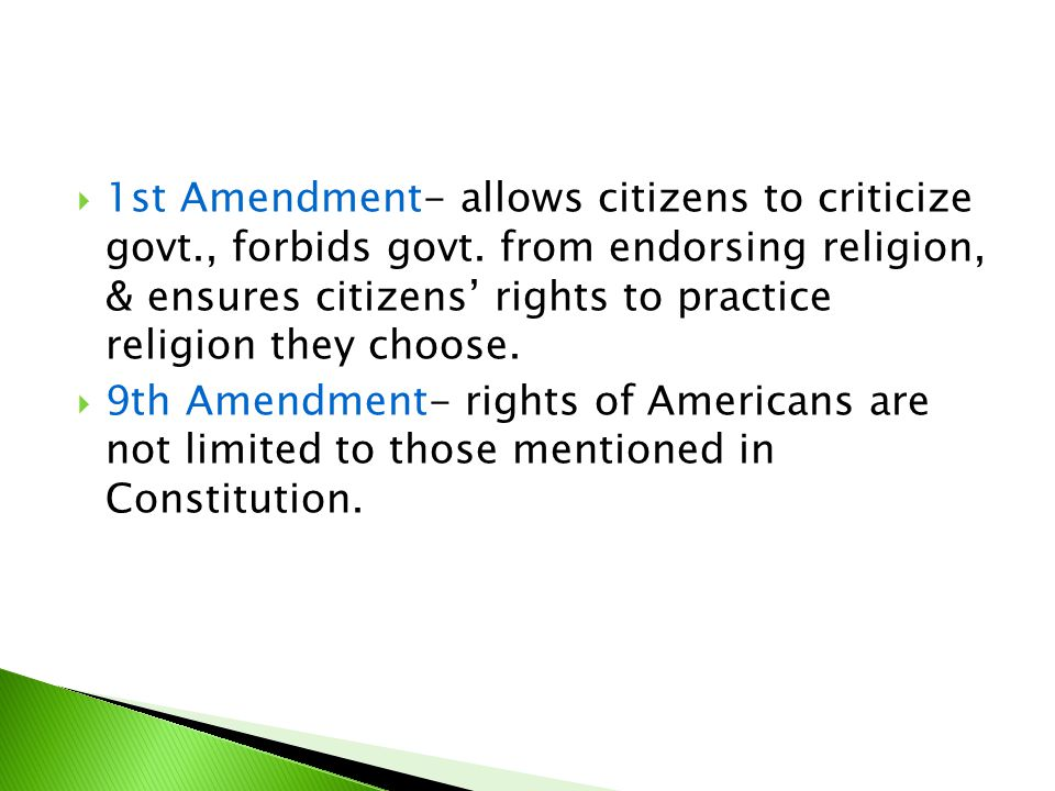  1st Amendment- allows citizens to criticize govt., forbids govt. from endorsing religion, & ensures citizens' rights to practice religion they choos