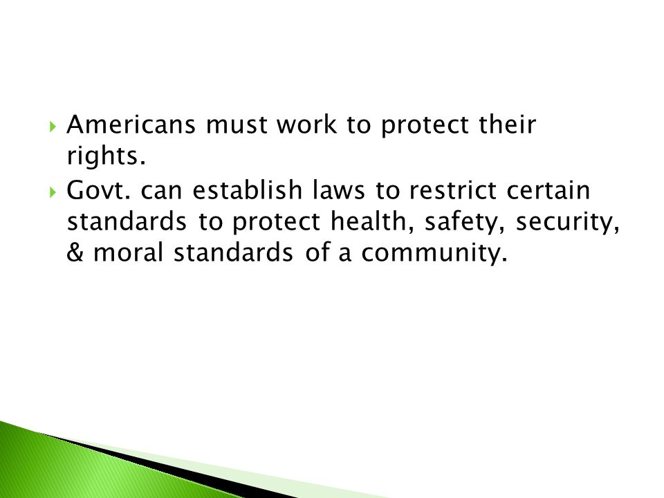  Americans must work to protect their rights.  Govt. can establish laws to restrict certain standards to protect health, safety, security, & moral s