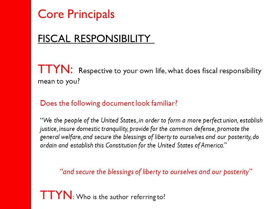 FISCAL RESPONSIBILITY  Means not overspending, and not burdening our children and grandchildren with our bills.