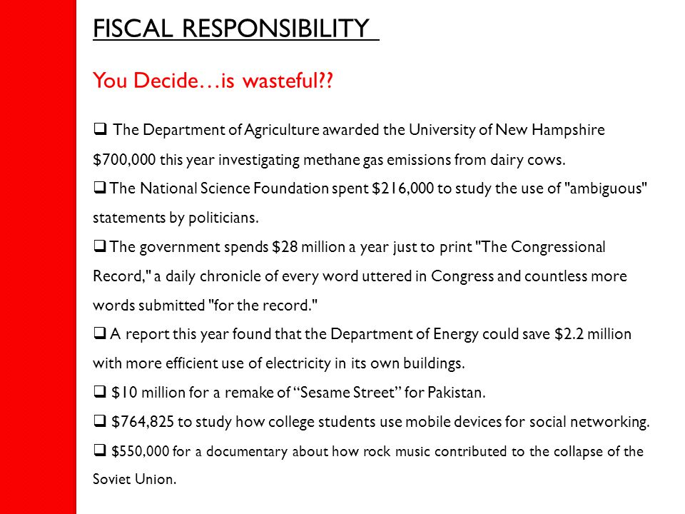 FISCAL RESPONSIBILITY You Decide…is wasteful??  The Department of Agriculture awarded the University of New Hampshire $700,000 this year investigatin