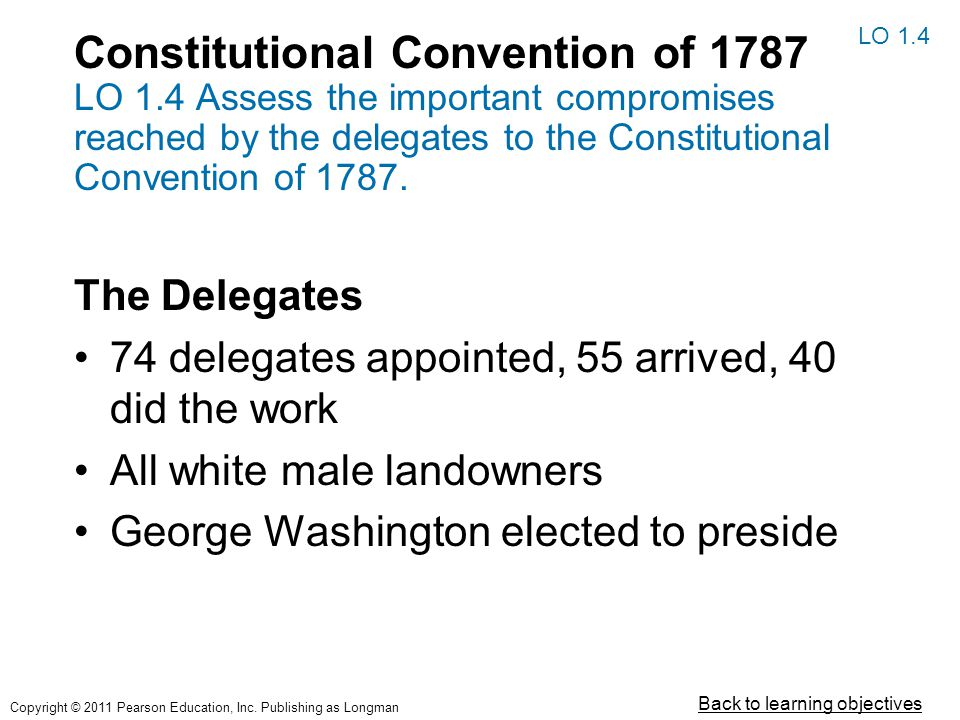 Constitutional Convention of 1787 LO 1.4 Assess the important compromises reached by the delegates to the Constitutional Convention of 1787.