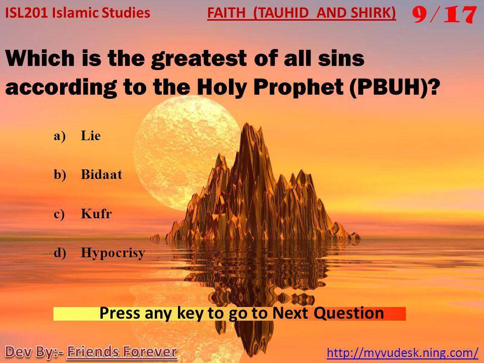The Holy Quran consider _________ as an unpardonable sin. a)Shirk b)Bidaat c)Kufr d)Hypocrisy ISL201 Islamic Studies http://myvudesk.ning.com/ FAITH (
