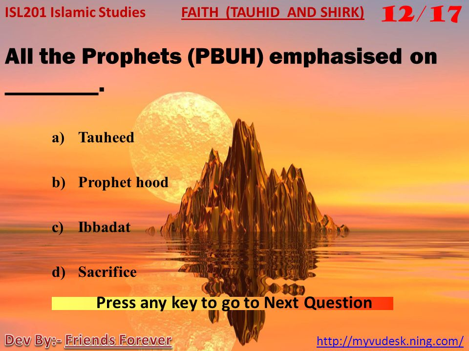 The Zoroastrians believe in ____________ of God. a)Oneness b)Duality c)Trinity d)Plurality ISL201 Islamic Studies http://myvudesk.ning.com/ FAITH (TAU