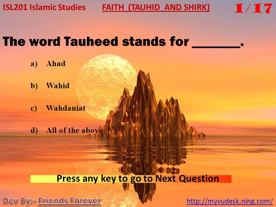 ISL201 Islamic Studies http://myvudesk.ning.com/ FAITH (TAUHID AND SHIRK)