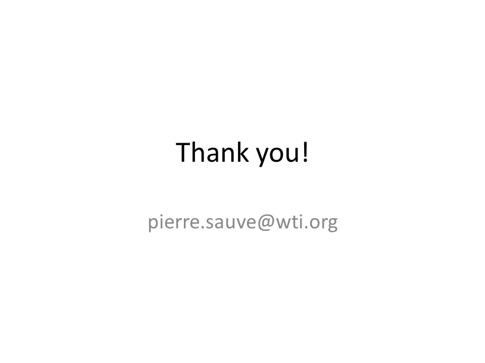 Thank you! pierre.sauve@wti.org