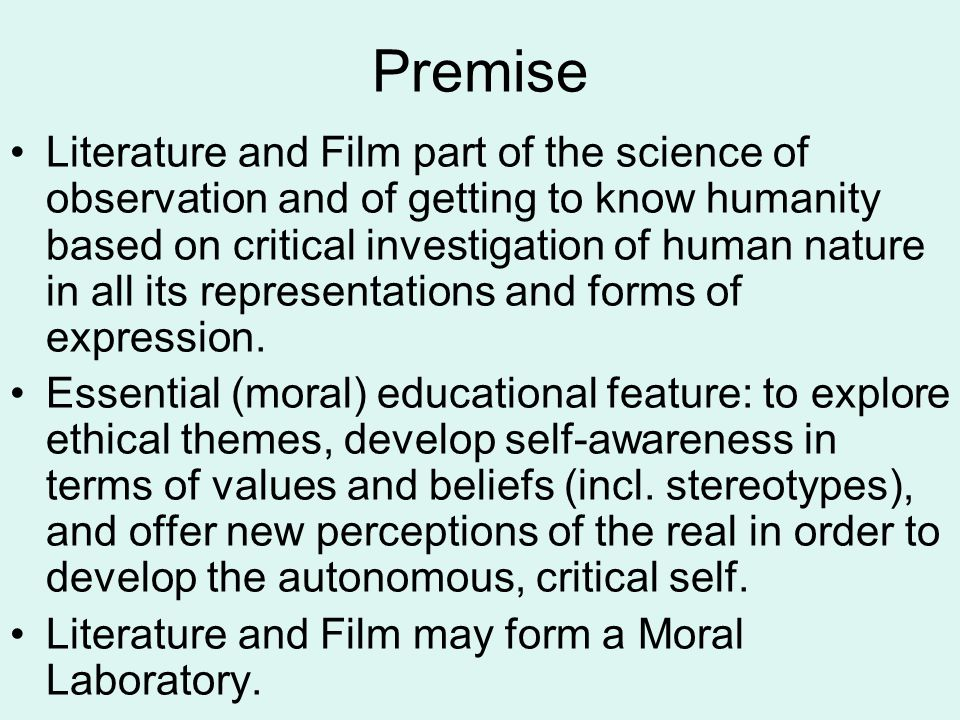Premise Literature and Film part of the science of observation and of getting to know humanity based on critical investigation of human nature in all its representations and forms of expression.