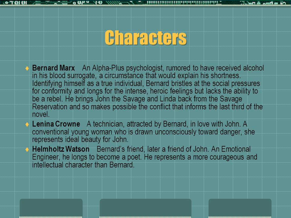 Characters  Bernard Marx An Alpha-Plus psychologist, rumored to have received alcohol in his blood surrogate, a circumstance that would explain his shortness.