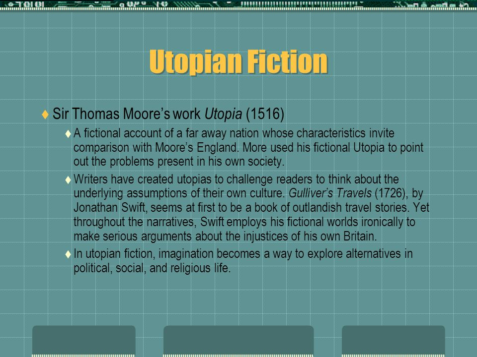 Utopian Fiction  Sir Thomas Moore's work Utopia (1516)  A fictional account of a far away nation whose characteristics invite comparison with Moore's England.