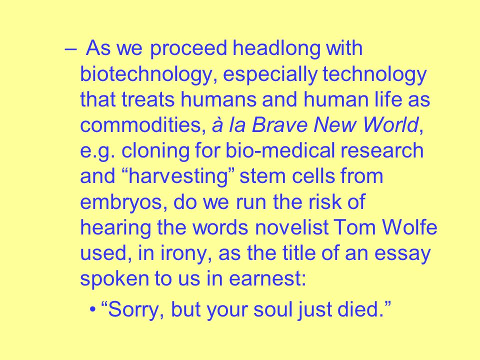 technology brave new world essay In the novel brave new world, the author aldous huxley shows us what technology can do if we exercise it too much from the novel we can see that humans can lose humanity if we rely on technology too much in the novel, the author sets the world in the future where everything is being controlled by technology.