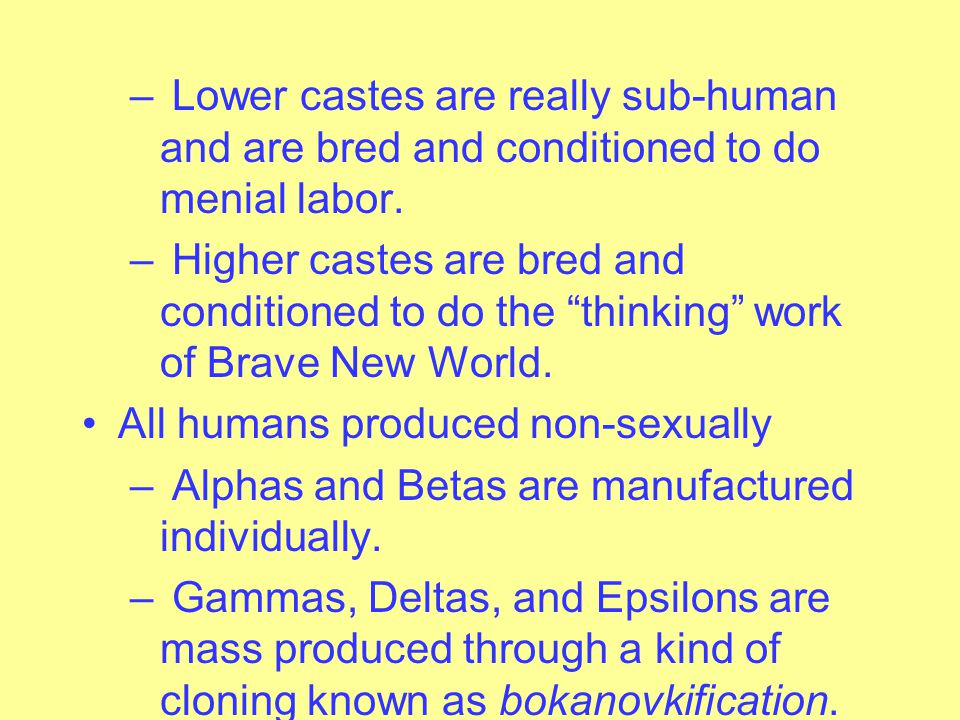Brave New World Caste System – Alpha pluses at the top; Epsilon minuses at the bottom – Each caste is bred and conditioned to fulfill specific social roles – World State's motto – Community, Identity, Stability