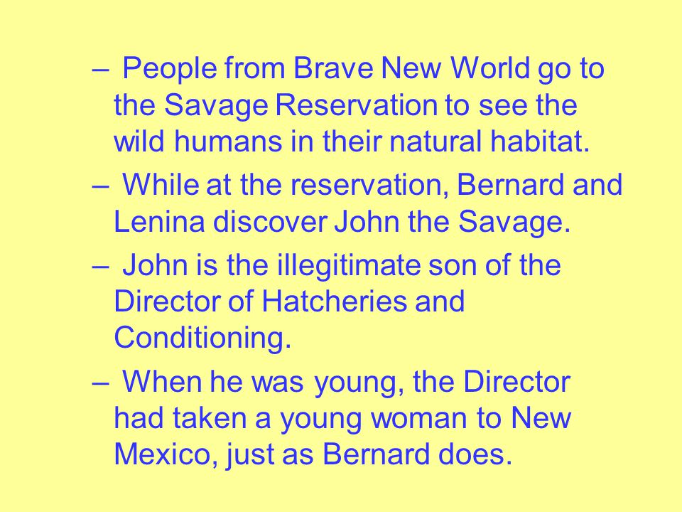 John the Savage – Bernard Marx takes Lenina (the names are not accidental) on a vacation to the Savage Reservation in New Mexico.